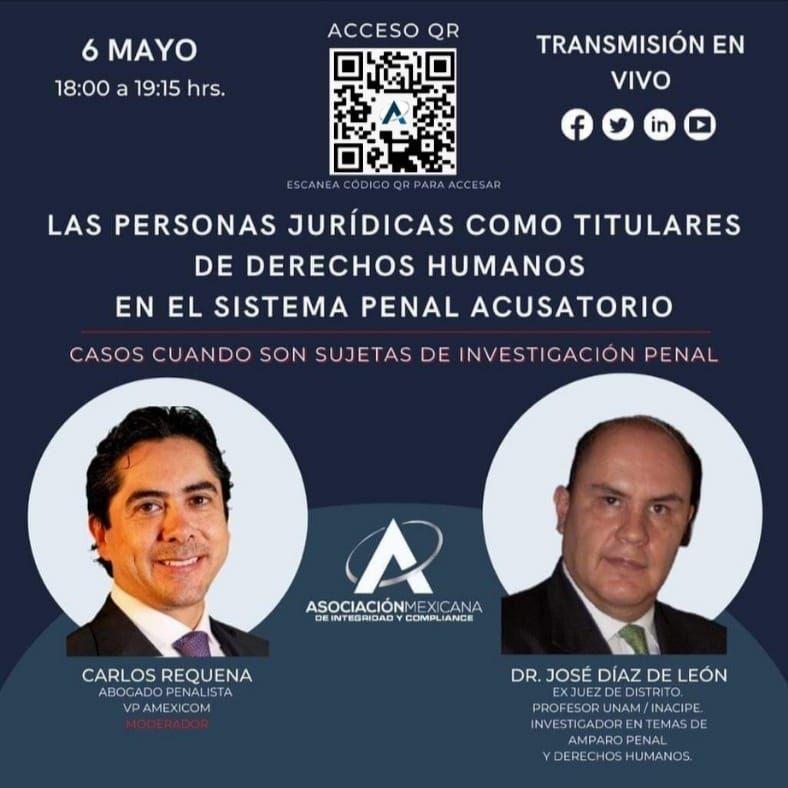 Las personas jurídicas como titulares de derechos humanos en el sistema penal acusatorio, Asociación Mexicana de Integridad y Compliance, 6 de mayo 2021, Abogado Carlos Requena