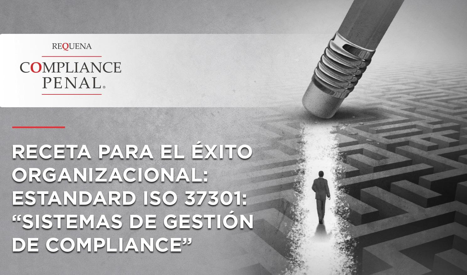 """RECETA PARA EL ÉXITO ORGANIZACIONAL: ESTANDAR ISO 37301: """"SISTEMAS DE GESTIÓN DE COMPLIANCE"""""""